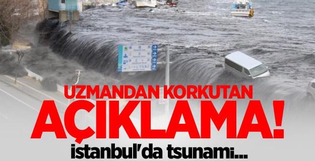 Uzmandan korkutan açıklama! İstanbul'da tsunami...