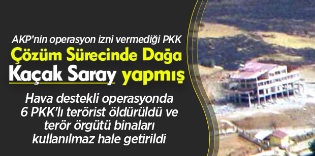 PKK çözüm sürecinde dağa Kaçak Saray yapmış
