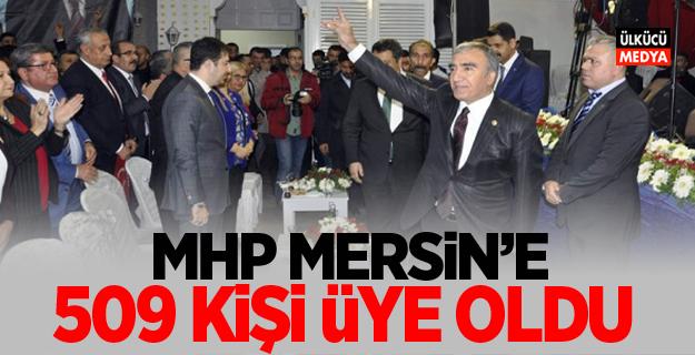 MHP MERSİN'E 509 ÜYE OLDU