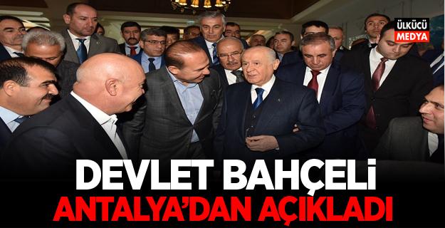 MHP Lideri Devlet Bahçeli Antalya'dan açıkladı