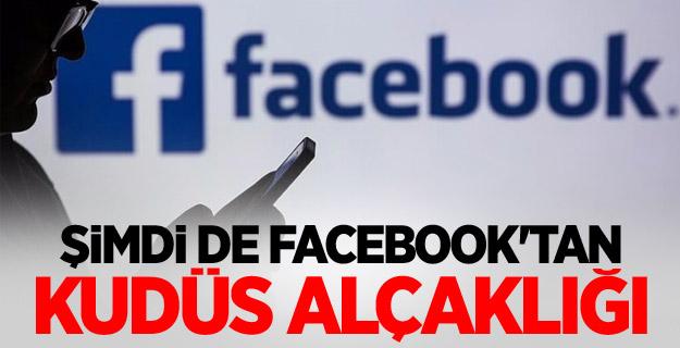 Şimdi de Facebook'tan Kudüs alçaklığı