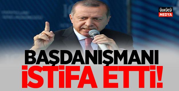 Erdoğan'ın Başdanışmanı istifa etti