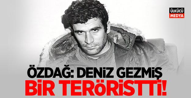 """Özdağ """"Deniz Gezmiş Bir Teröristti"""""""