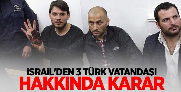 İşte İsrail'in 3 Türk Vatandaşı Hakkındaki Kararı