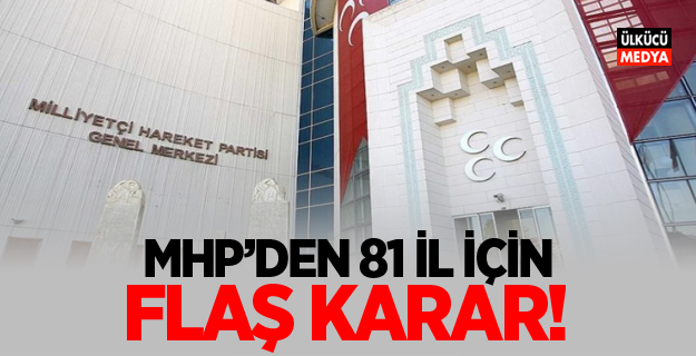 MHP'den 81 il için flaş karar!