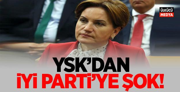 YSK'dan İYİ Parti'ye şok!