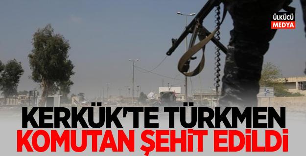 Kerkük'te Türkmen komutan şehit edildi