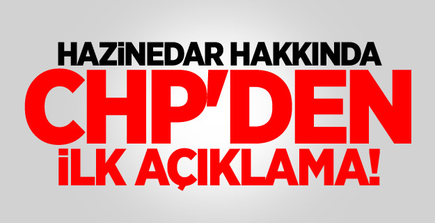 Hazinedar hakkında CHP'den ilk açıklama!