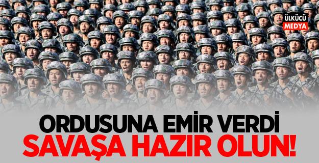 Ordusuna emir verdi: Savaşa hazır olun!