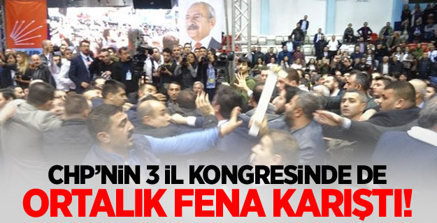 CHP'nin 3 il kongresinde de ortalık fena karıştı!