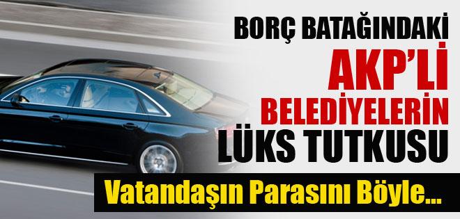 AKP'li belediyelerin makam araçları direksiyonu ranta kırdı!