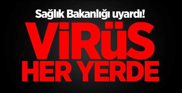 Sağlık Bakanlığı uyardı! Virüs her yerde