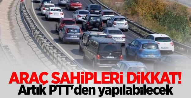 Araç sahipleri dikkat! Artık PTT'den yapılabilecek