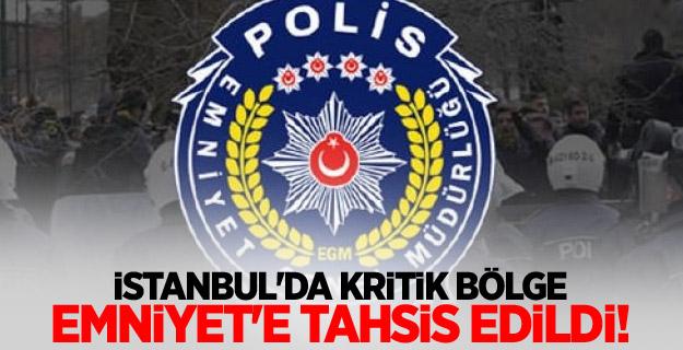 İstanbul'da kritik bölge Emniyet'e tahsis edildi!