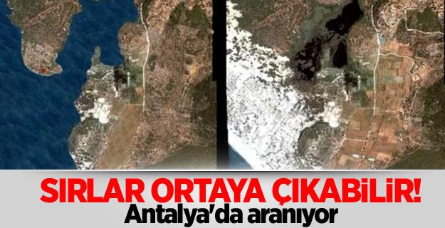 Sırlar ortaya çıkabilir! Antalya'da aranıyor