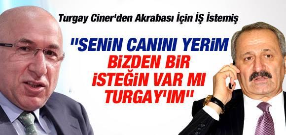 ÇAĞLAYAN CİNER'DEN AKRABASI İÇİN İŞ İSTEMİŞ...