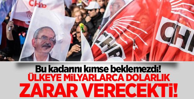 CHP ülkeye milyarlarca dolarlık zarar verecekti!