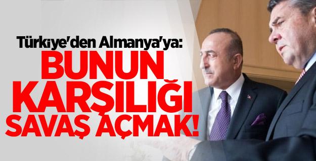 Türkiye'den Almanya'ya: Bunun karşılığı savaş açmak!