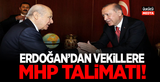 Erdoğan'dan vekillere MHP talimatı!