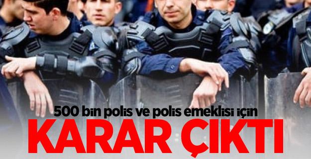 500 bin polis ve polis emeklisi için karar çıktı