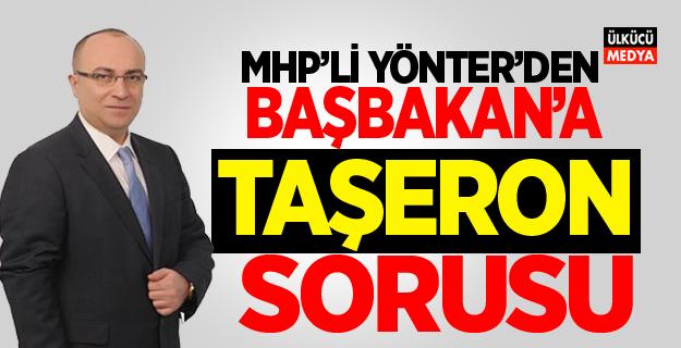 MHP'li Yönter'den Başbakan'a Taşeron sorusu..