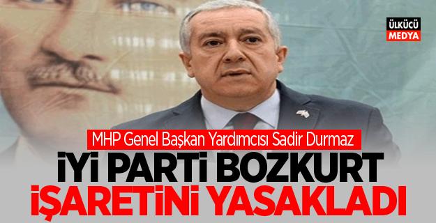 MHP'li Sadir Durmaz: İYİ Parti bozkurt işaretini yasakladı