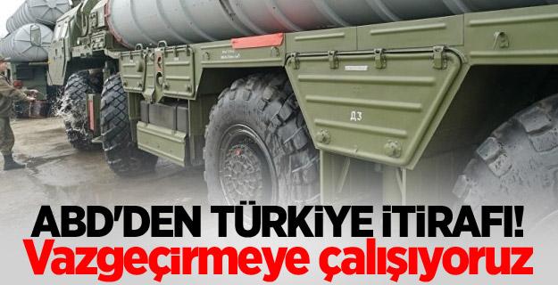 ABD'den Türkiye itirafı! Vazgeçirmeye çalışıyoruz