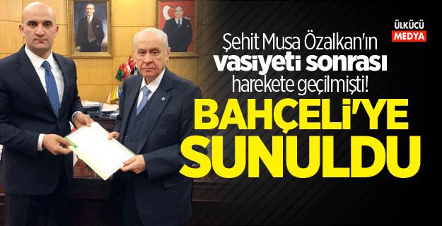 Şehit Musa Özalkan'ın vasiyeti sonrası harekete geçilmişti! BAHÇELİ'YE SUNULDU