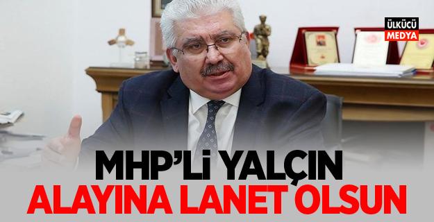 MHP'li Yalçın: 'Alayına lanet olsun'