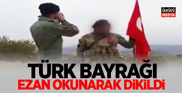 Türk bayrağı ezan okunarak dikildi!