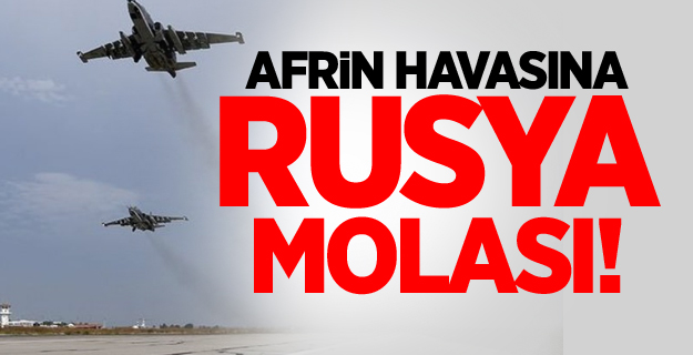 Afrin Hava Sahasında Rusya Molası!