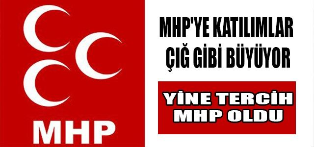 MHP'YE KATILIMLAR ÇIĞ GİBİ BÜYÜYOR !