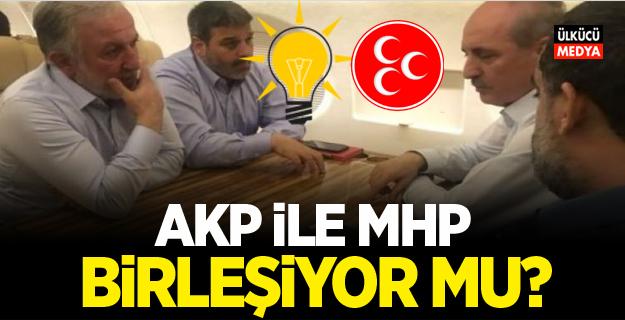 AKP ile MHP birleşiyor mu?
