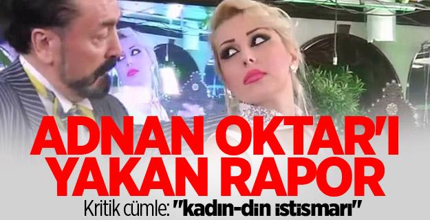 Adnan Oktar'ı yakan rapor