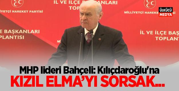 MHP lideri Bahçeli: Kılıçdaroğlu'na 'Kızıl Elma'yı sorsak....