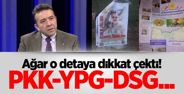 Ağar o detaya dikkat çekti! PKK-YPG-DSG...