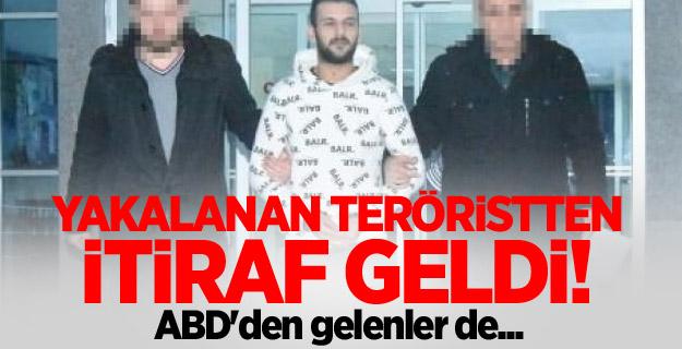 Yakalanan terörist: ABD'den gelenler de...