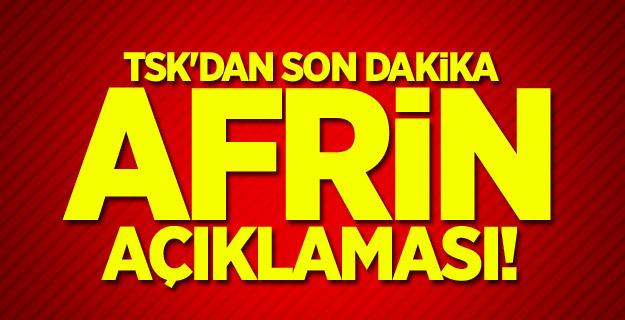 TSK'dan son dakika Afrin açıklaması!