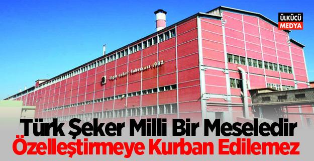 Türk Şeker Milli Bir Meseledir, Özelleştirmeye Kurban Edilemez