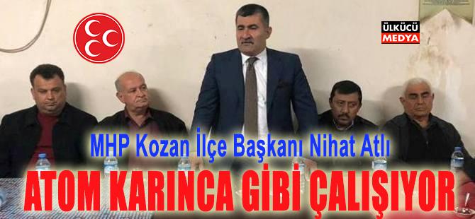 MHP Kozan İlçe Başkanı Nihat Atlı, Karınca Gibi Çalışıyor