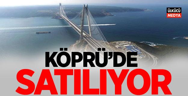 Yavuz Sultan Selim Köprüsü Çinlilere satılıyor