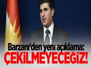 Barzani'den Flaş Açıklama: Çekilmeyeceğiz!