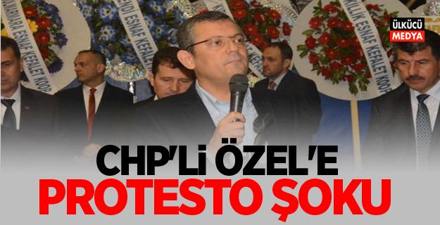 CHP'li Özel'e protesto şoku