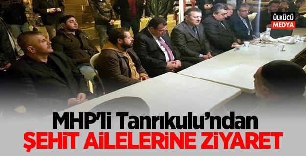 MHP'li Tanrıkulu'ndan şehit ailelerine ziyaret