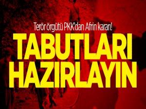 Terör örgütü PKK'dan Afrin kararı! Tabutları hazırlayın