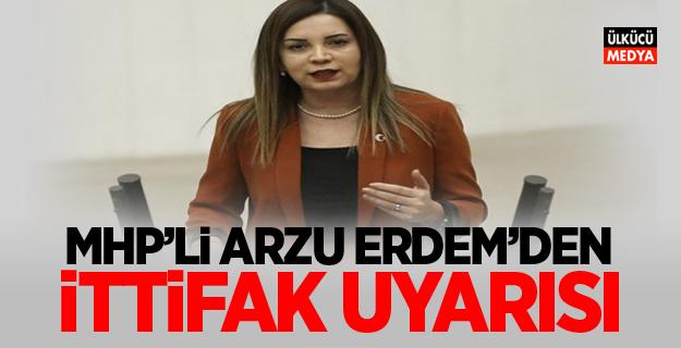 MHP'li Arzu Erdem'den İttifak Uyarısı