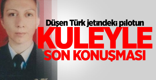Düşen Türk jetindeki pilotun kuleyle son konuşması