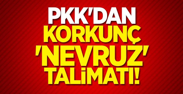 PKK'dan korkunç 'Nevruz' talimatı!
