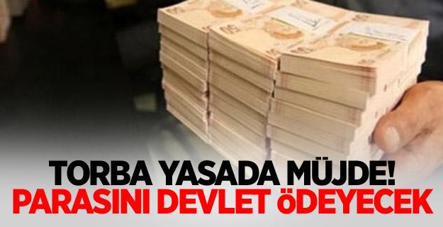 Torba yasada müjde! Parasını devlet ödeyecek