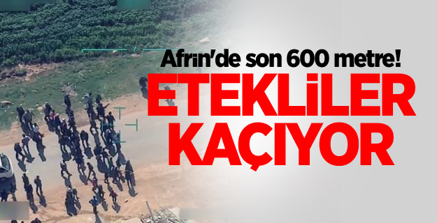 Afrin'de son 600 metre! Etekliler kaçıyor